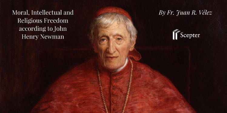 Moral, Intellectual and Religious Freedom according to John Henry Newman