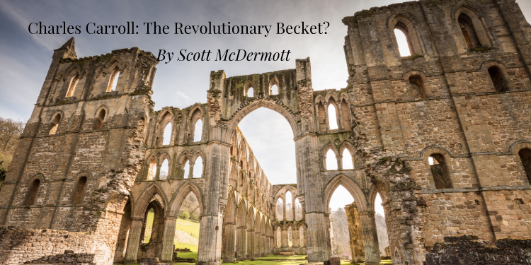 Charles Carroll: The Revolutionary Becket?