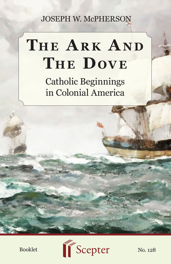 The Ark and The Dove: Catholic Beginnings in Colonial America - Scepter Publishers