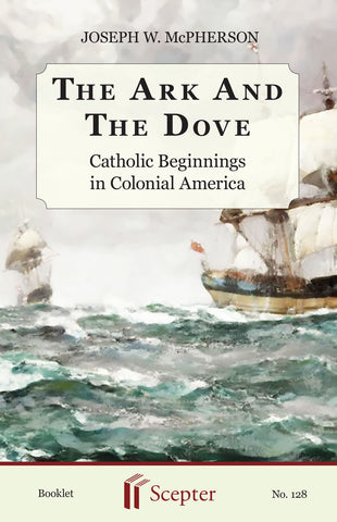 The Ark and The Dove: Catholic Beginnings in Colonial America