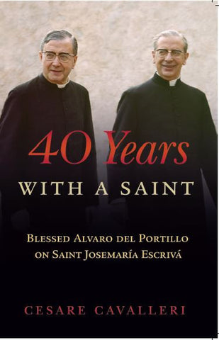 40 Years With a Saint: Blessed Alvaro del Portillio - Scepter Publishers