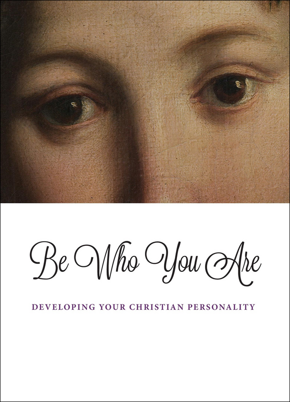 Be Who You Are: Developing Your Christian Personality - Scepter Publishers