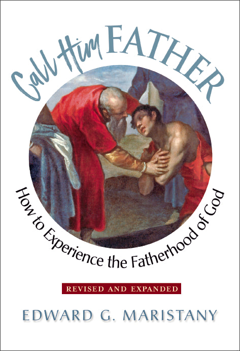 Call Him Father: How to Experience the Fatherhood of God - Scepter Publishers