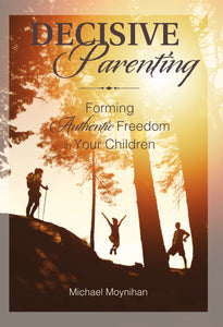 Decisive Parenting: Forming Authentic Freedom in Your Children - Scepter Publishers