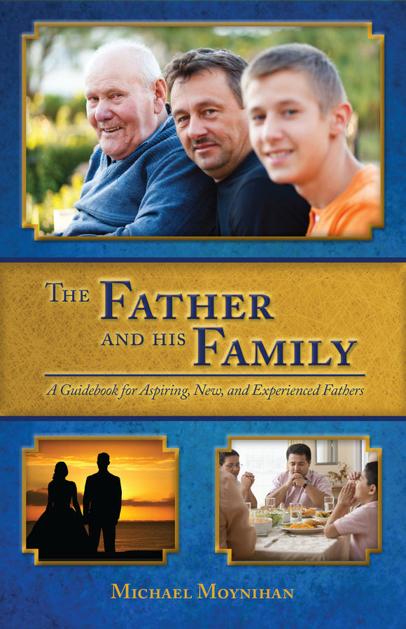 The Father and His Family: A Guidebook for Aspiring, New, and Experienced Fathers - Scepter Publishers