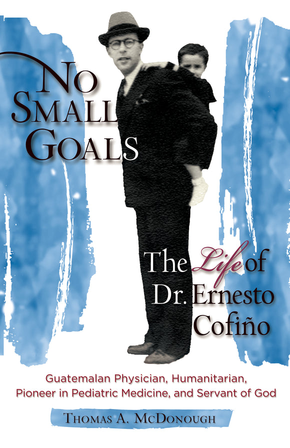 No Small Goals: The Life of Dr. Ernesto Cofiño - Scepter Publishers