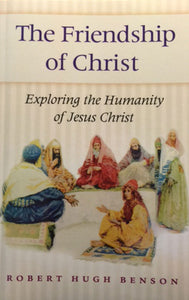 The Friendship of Christ: Exploring The Humanity of Jesus Christ - Scepter Publishers