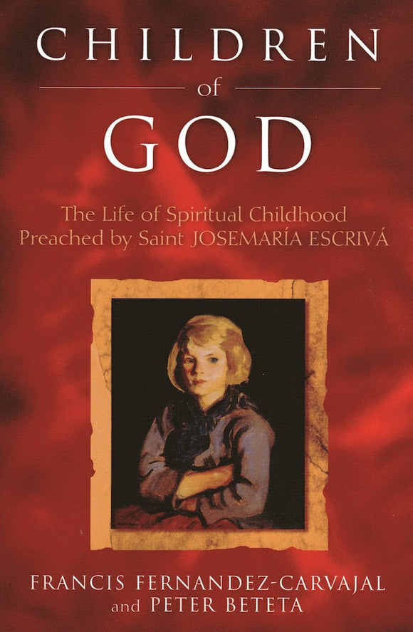 Children of God: The life of Spiritual Childhood Preached by Saint Josemaría Escrivá - Scepter Publishers
