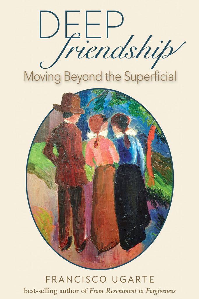 Deep Friendship: Moving beyond the Superficial - Scepter Publishers