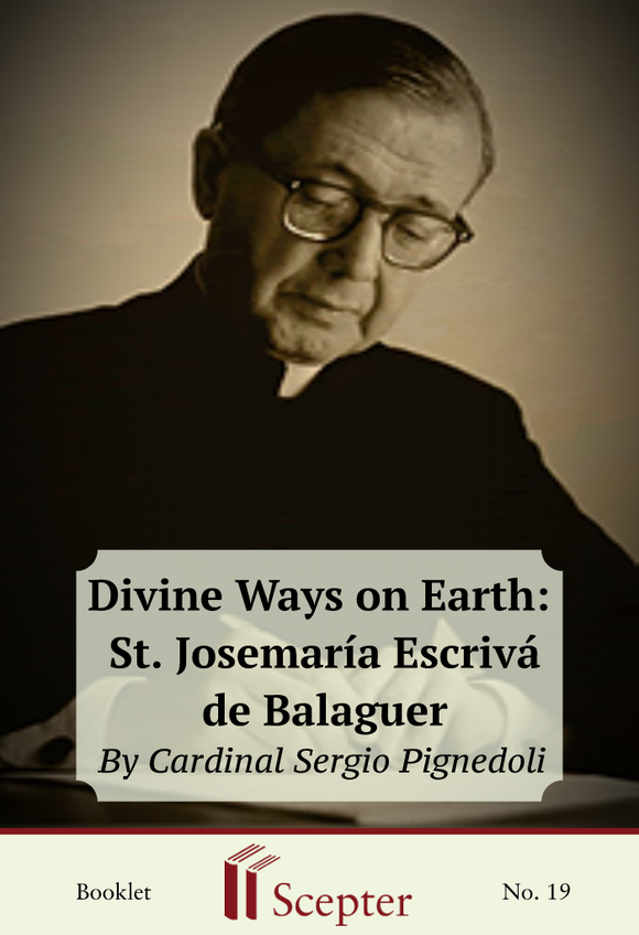 DIVINE WAYS ON EARTH: St. Josemaria Escriva de Balaguer - Scepter Publishers
