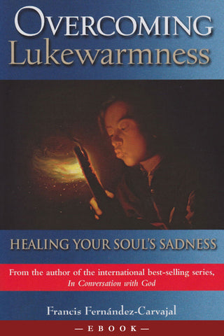Overcoming Lukewarmness: Healing Your Soul's Sadness