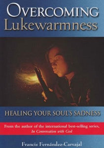 Overcoming Lukewarmness: Healing Your Soul's Sadness - Scepter Publishers