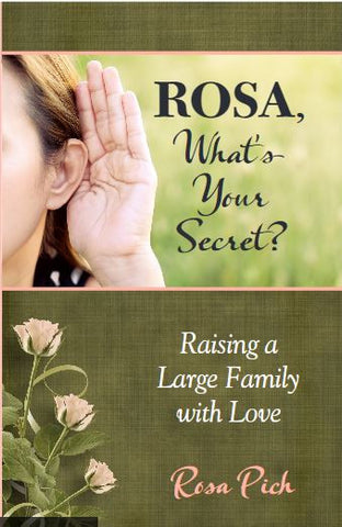 Rosa, What's Your Secret? Raising a Large Family with Love - Scepter Publishers