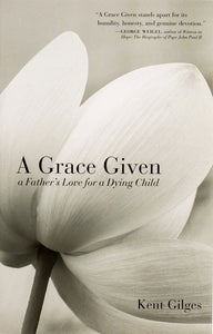 A Grace Given: A Father's Love for a Dying Child - Scepter Publishers