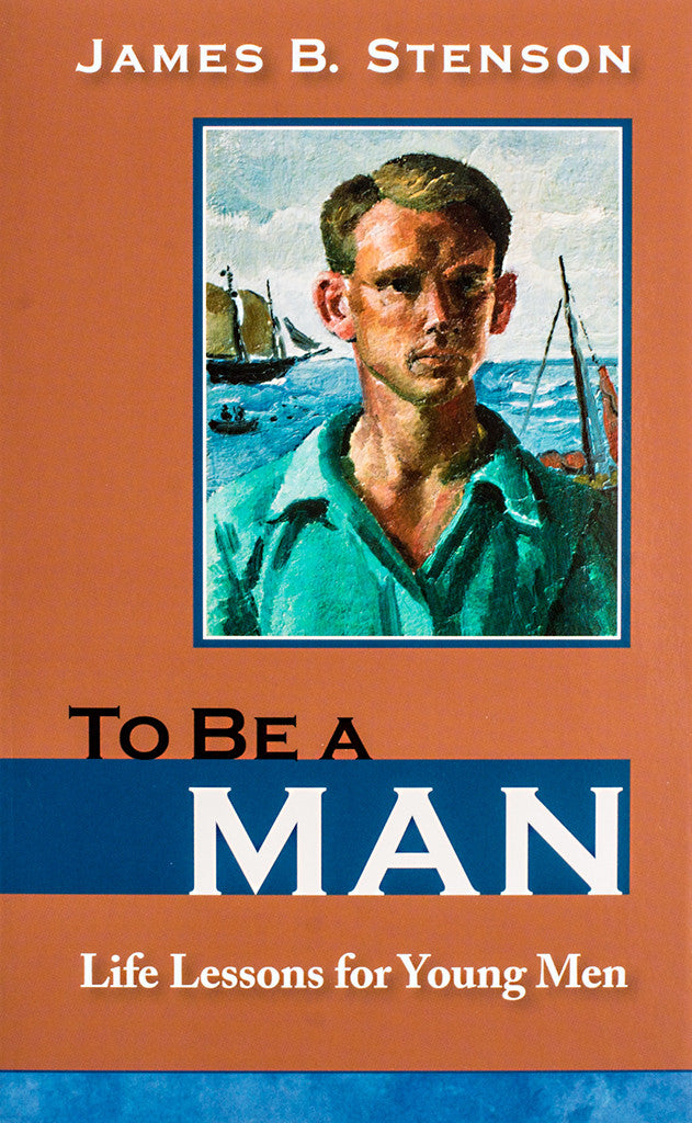 To Be a Man: Life Lessons for Young Men - Scepter Publishers
