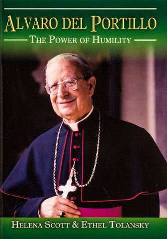 Alvaro del Portillo: The Power of Humility