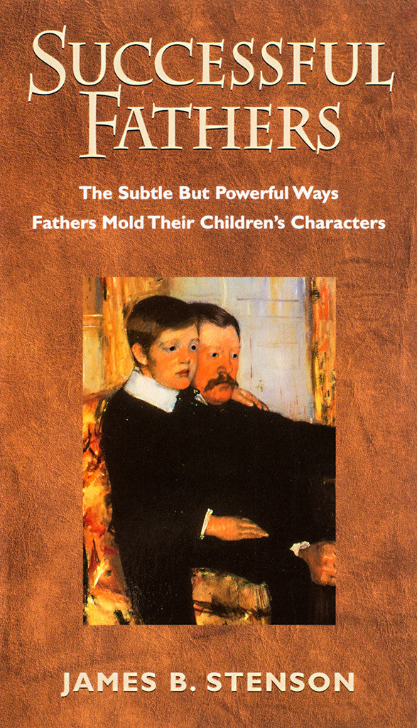 Successful Fathers: The Subtle but Powerful Ways Fathers Mold Their Children's Characters - Scepter Publishers