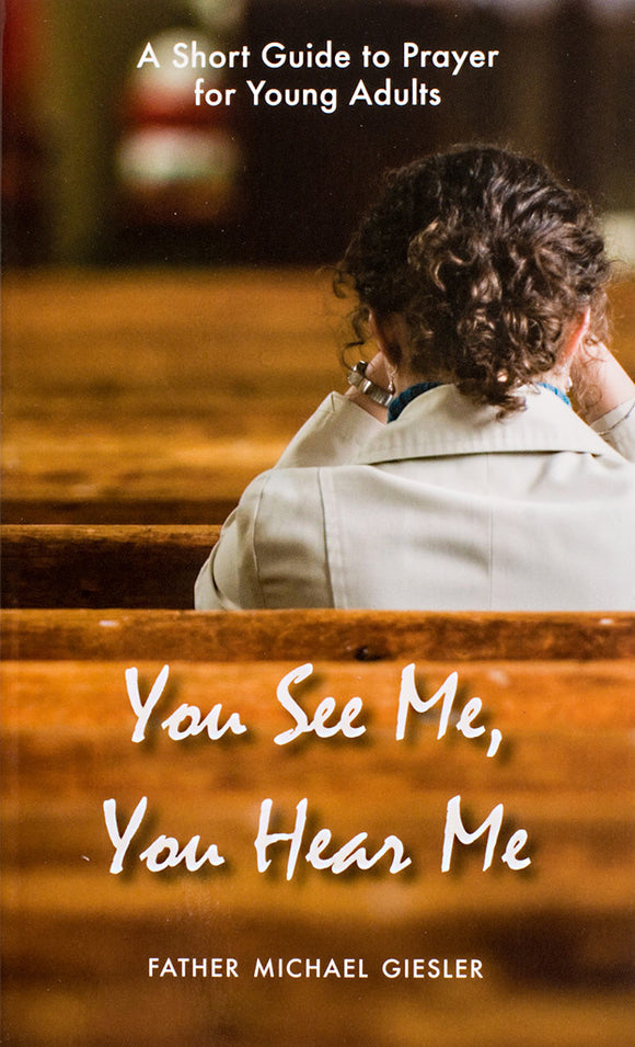 You See Me, You Hear Me: A Short Guide to Prayer for Young Adults - Scepter Publishers