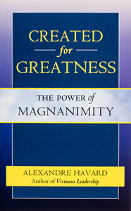 Created for Greatness: The Power of Magnanimity - Scepter Publishers
