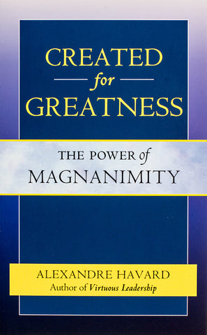 Created for Greatness: The Power of Magnanimity