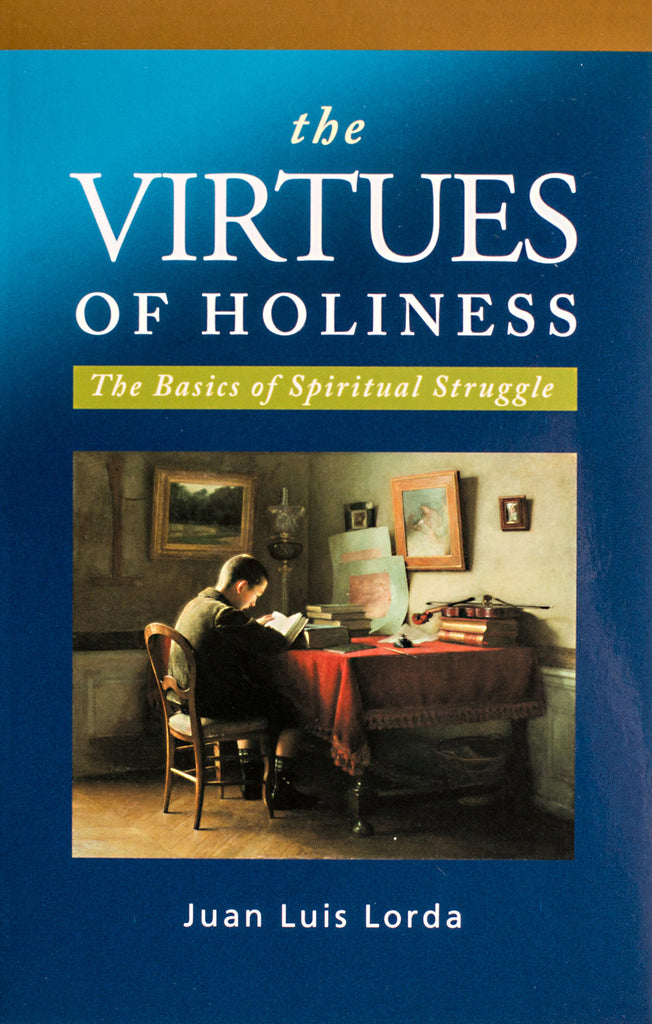The Virtues of Holiness: The Basics of Spiritual Struggle - Scepter Publishers