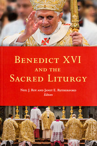 Benedict XVI and the Sacred Liturgy - Scepter Publishers