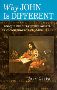 Why John Is Different: Unique Insights in the Gospel and Writings of St. John - Scepter Publishers