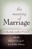The Meaning of Marriage: Family, State, Market, & Morals - Scepter Publishers