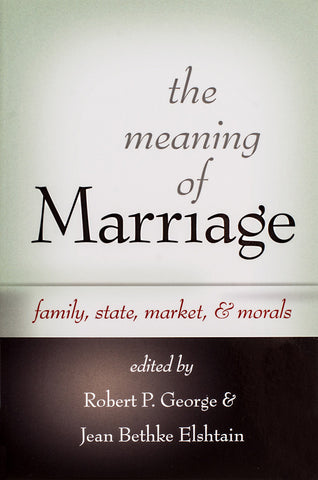 The Meaning of Marriage: Family, State, Market, & Morals