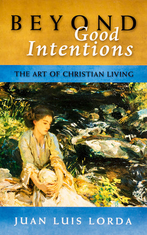 Beyond Good Intentions: The Art of Christian Living - Scepter Publishers