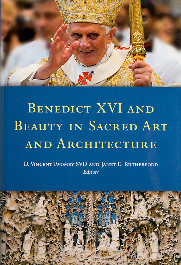 Benedict XVI and Beauty in Sacred Art and Architecture - Scepter Publishers