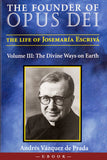 The Founder of Opus Dei, Volume III - The Divine Ways on Earth