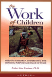 The Work of Children: Helping Children Understand the Meaning, Purpose, and Value of Work - Scepter Publishers
