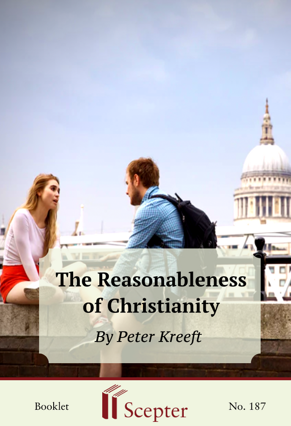 The Reasonableness of Christianity - Scepter Publishers