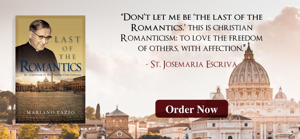 romance, St Josemaria Escriva, St Josemaria, St Escriva, Saint Josemaria escriva, saint josemaria, saint escriva, last of the romantics, the romantics, romance writings, in love with God, Prayer, biography, saint biography, teaching and preaching, opus dei, opus dei book, opus dei history