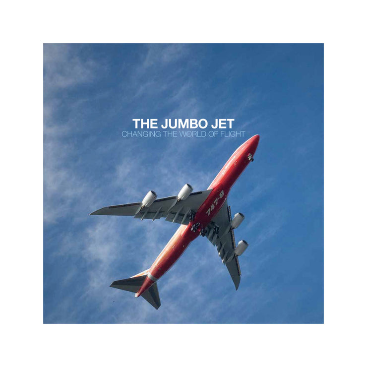 The Jumbo Jet: Changing the World of Flight Book
