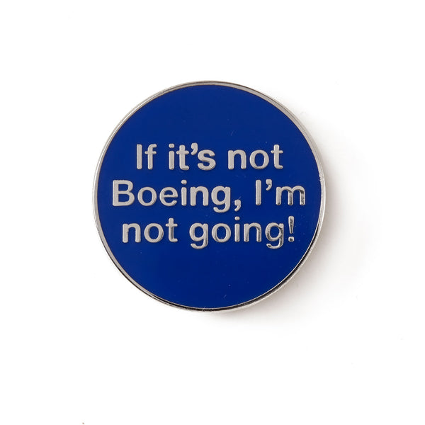 If It's Not Boeing, I'm Not Going Pin