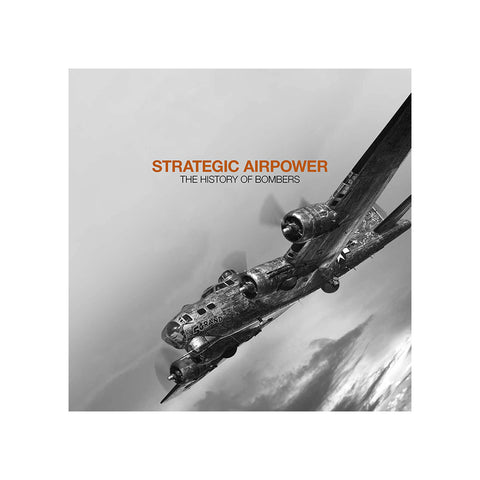 Strategic Airpower: the History of Bombers