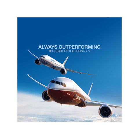 Always Outperforming: The Story of the Boeing 777