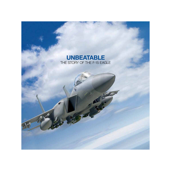 Unbeatable: The Story of the F-15 Eagle