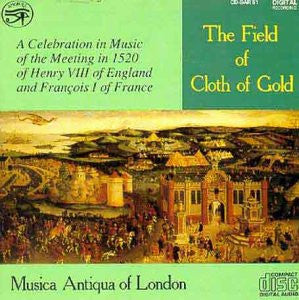 The Field of Cloth of Gold - A Celebration in Music of the Meeting in 1520 of Henry Vlll of England and Francois I of France