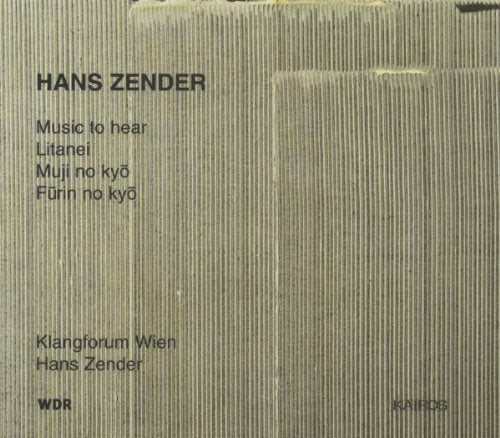 ZENDER: MUSIC TO HEAR - KLANGFORUM WIEN; HANS ZENDER