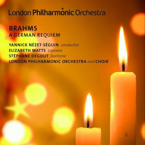 BRAHMS: GERMAN REQUIEM (EIN DEUTSCHES REQUIEM) - NEZET-SEGUIN; LONDON PHILHARMONIC ORCHESTRA; WATTS; DEGOUT; LONDON PHILHARMONIC CHOIR