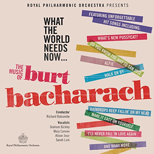 BACHARACH: WHAT THE WORLD NEEDS NOW - ROYAL PHILIHARMONIC ORCHESTRA; BALCOMBE