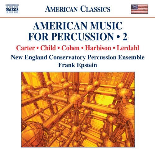 AMERICAN MUSIC FOR PERCUSSION, VOLUME 2 (CARTER; CHILD; COHEN; HARBISON) - EPSTEIN; NEW ENGLAND CONSERVATORY PERCUSSION ENSEMBLE