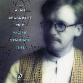 BROADBENT, ALAN TRIO - Pacific Standard Time