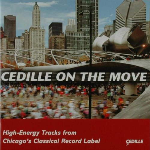 CEDILLE ON THE MOVE: HIGH ENERGY TRACKS FROM CHICAGO'S CLASSICAL RECORD LABEL