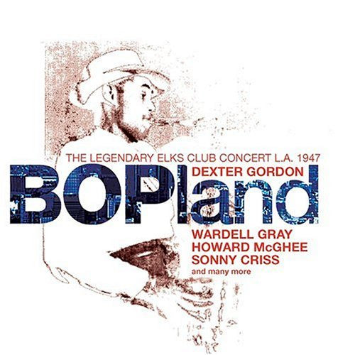 BOPland - Dexter Gordon, Wardell Gray, Howard McGhee, Sonny Criss and many more (3 CDs)