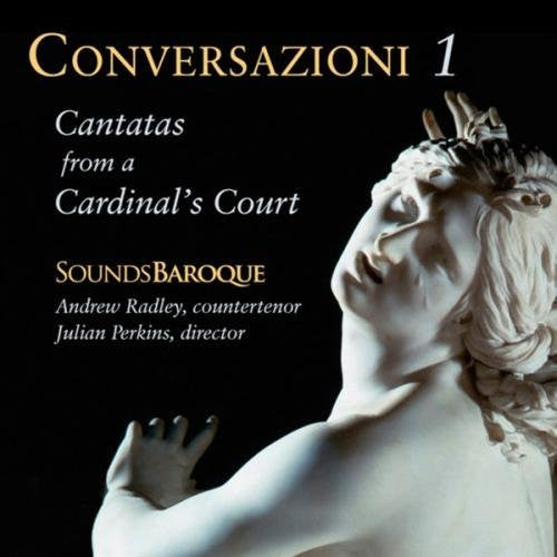 Conversazioni I: Cantatas from a Cardinal's Court - Andrew Radley (countertenor) & Julian Perkins (harpsichord / director), Sounds Baroque