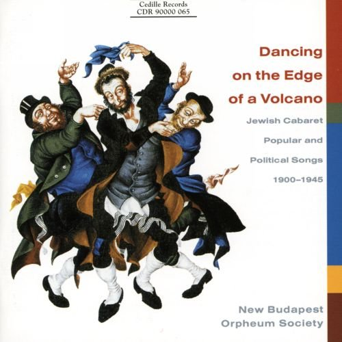 DANCING ON THE EDGE OF A VOLCANO - JEWISH CABARET POPULAR & POLITICAL SONGS 1900-1945: NEW BUDAPEST ORPHEUM SOCIETY